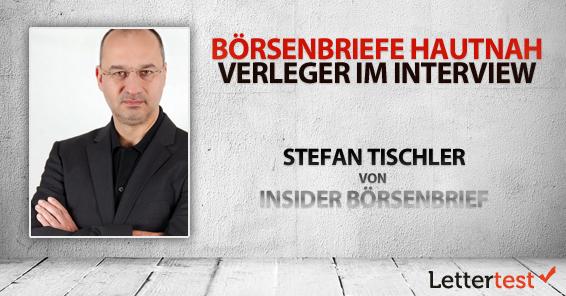Börsenbriefe hautnah: 15 Fragen an Stefan Tischler von Insider Börsenbrief